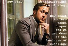 Ryan Gosling Hey Girl Funny | Hey girl. How about I close these drapes ...