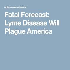 Fatal Forecast: Lyme Disease Will Plague America