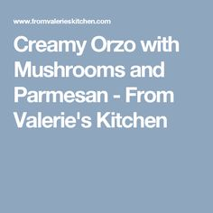 Creamy Orzo with Mushrooms and Parmesan - From Valerie's Kitchen