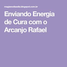 Enviando Energia de Cura com o Arcanjo Rafael