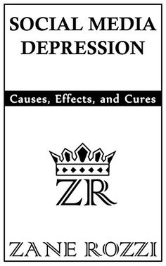 Social Media Depression: Causes, Effects, and Cures by Za...