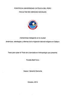 Asháninkas trabajando en la ciudad :  dinámicas, estrategias y dilemas de la migración laboral indígena en Satipo /  Fiorella Belli Ferro. (2014) / JV 7519.S25 B36