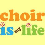 Choir is Life..