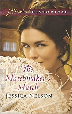 The Matchmaker's Match (Love Inspired Historical #298) by Jessica Nelson, Sep 2015