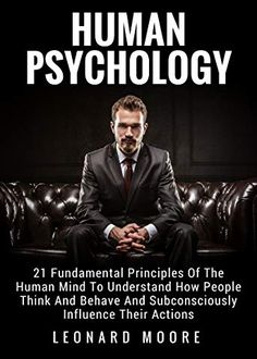 Human Psychology: 21 Fundamental Principles Of The Human Mind To Understand How People Think And Behave And Subconsciously Influence Their Actions by [Moore, Leonard] ⋆ Pinitopin CLUB Psychology Books, Psychology Facts, Psychology Student, Reading Lists, Book Lists, Book Club Books, Books To Read, How To Read People, Long Books