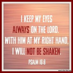 We are able to experience God's wrap-around presence every moment of the day. He's always at our right hand. Make God your focus. Make Him your priority. The reward if you do? No matter what you face – when Jesus is on your side – you will not be shaken.
