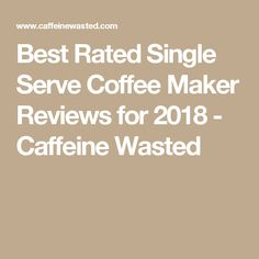 Best Rated Single Serve Coffee Maker Reviews for 2018 - Caffeine Wasted