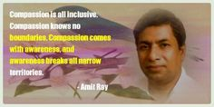 Compassion is all inclusive. Compassion knows no boundaries. Compassion comes with awareness, and awareness breaks. – Amit Ray
