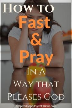How to Fast and Pray In A Way that Pleases God - Hope Joy in.- How to Fast and Pray In A Way that Pleases God – Hope Joy in Christ How to Fast and Pray In A Way that Pleases God – Powerful Strategic Prayer – Prayer and Fasting - Prayer Times, Prayer Prayer, Prayer Scriptures, Prayer Room, Bible Prayers, Faith Prayer, Power Of Prayer, Prayer Quotes, Prayer Board