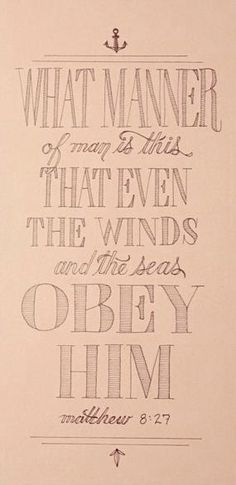 Matthew 8:27 What manner of a man is this that even the winds and the sea obey him