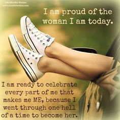 I'm proud of the woman I am today!