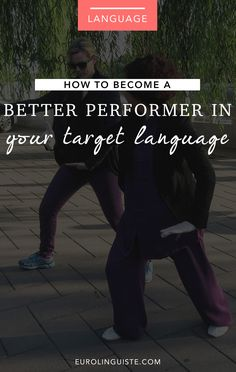"""""""How to Become a Better Performer in Your Target Language"""""""