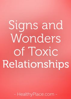 """""""Being in a toxic relationship is unhealthy and a leech on your spirit in every way. Learn how to spot basic signs of a toxic relationship."""" www.HealthyPlace.com"""