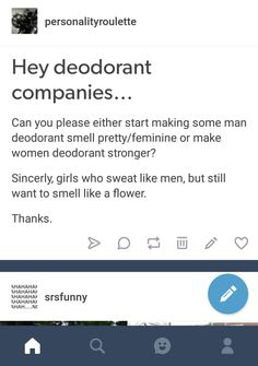 Although I prefer the scents of male deodorants which is why they should just make all scents for everyone. Women want to smell like pine trees too!