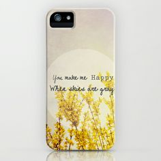 You Make Me Happy When Skies Are Gray iPhone & iPod Case by Olivia Joy StClaire - $35.00 yellow, gray, samsung case, flowers, quote, typography, love, friendship, gift for mom, gift for her, quote