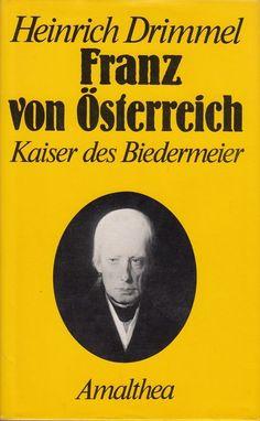 Franz von Österreich * Der Kaiser des Biedermeier von Heinrich Drimmel 1982