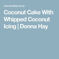 Coconut Cake With Whipped Coconut Icing | Donna Hay