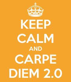 Keep Calm and Carpe Diem 2.0
