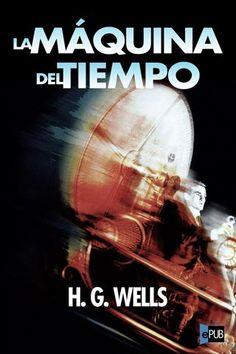 Wells, H.G. - La maquina del tiempo. Se me dan ganas de leerlo de nuevo so no fuera que mi padre lo perdio...