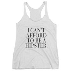 I Can't Afford To Be A Hipster Athletic Racerback Tank Top