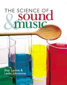 The Science of Sound & Music by Shar Levine, Leslie Johnstone, Jeff Connery (Photographer). Click on the cover to see if the book's available at Otis Library