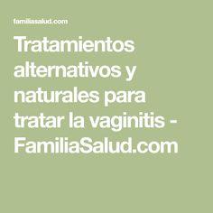 Tratamientos alternativos y naturales para tratar la vaginitis - FamiliaSalud.com