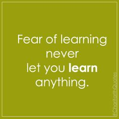 Fear of learning never let you learn anything #CharitarthQuotes