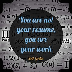 Your are not your resume; you are your work.  Seth Godin.   Your past does not matter...at all.  It doesn't matter where you came from; it doesn't matter what mistakes you've made (lessons learned).  All that matters is the decision you are making right here, right now to change the things you want to change.