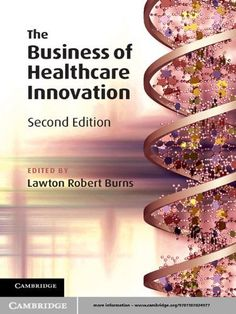 The Business of Healthcare Innovation by Lawton Robert Burns. $36.80. 600 pages. Publisher: Cambridge University Press; 2 edition (July 16, 2012)