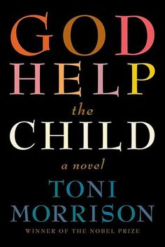 God Help the Child by Toni Morrison | 27 Of The Most Exciting New Books Of 2015