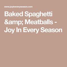 Baked Spaghetti & Meatballs - Joy In Every Season