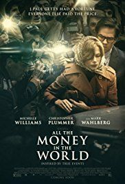 All the Money in the World (2017)  R Crime, Drama, Mystery  The story of the kidnapping of 16-year-old John Paul Getty III and the desperate attempt by his devoted mother to convince his billionaire grandfather Jean Paul Getty to pay the ransom.