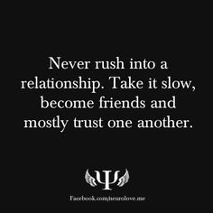 """Think you're in love? """"Never rush into a relationship. Take it slow, become friends and mostly trust one another. Today Quotes, Me Quotes, Funny Quotes, Qoutes, Great Quotes, Quotes To Live By, Inspirational Quotes, Motivational, Relationships Love"""