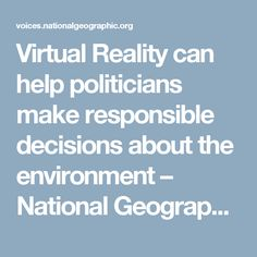 Virtual Reality can help politicians make responsible decisions about the environment – National Geographic Society (blogs)