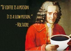 Voltaire is said to have drank 40-50 cups of coffee a day.