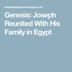 Genesis: Joseph Reunited With His Family in Egypt