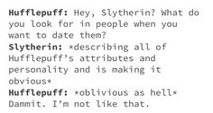 I'm totally the Hufflepuff, I need someone to interpret the signs for me Harry Potter Houses, Harry Potter Love, Hogwarts Houses, Harry Potter Universal, Harry Potter Fandom, Harry Potter World, Harry Potter Hogwarts, Harry Potter Memes, Potter Facts