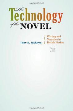The Technology of the Novel: Writing and Narrative in British Fiction - Tony E. Jackson - eBook