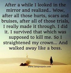 I survived that which was supposed to kill me. thank God I survived. And yeah, I did walk away. Like a boss. Love Me Quotes, Amazing Quotes, Great Quotes, Quotes To Live By, Life Quotes, Strong Quotes, Quotable Quotes, Motivational Quotes, Funny Quotes