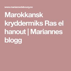 Marokkansk kryddermiks Ras el hanout | Mariannes blogg Ras El Hanout, Garam Masala, Happy, Ser Feliz, Happiness, Being Happy