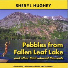 Pebbles from Fallen Leaf Lake and Other Motivational Moments by Sheryl Hughey. $9.62. 224 pages. Publisher: MavenMark Books (a division of HenschelHAUS Publishing) (June 20, 2011)