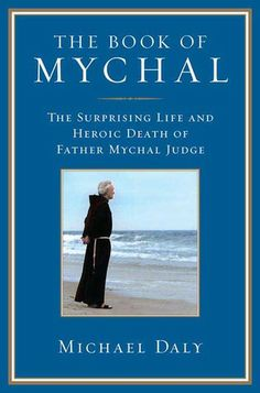 The Book of Mychal: The Surprising Life and Heroic Death of Father Mychal Judge by Michael Daly. ~ This is one of the most moving biographies I have ever read. While Father Mychal, the NYFD Chaplain, died on 9/11, the book deals with his entire life and how he devoted it to true service of his fellow man. Highly, highly recommended.