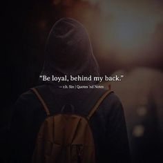 Positive Quotes : QUOTATION – Image : Quotes Of the day – Description Be loyal behind my back. Sin Sharing is Power – Don't forget to share this quote ! Loyal Quotes, Sin Quotes, Life Quotes Love, Quotes And Notes, True Quotes, Quotes To Live By, Motivational Quotes, Inspirational Quotes, Daily Quotes