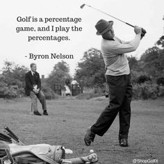 Golf is a percentage game, and I play the percentages - Byron Nelson #GolfNews #pga
