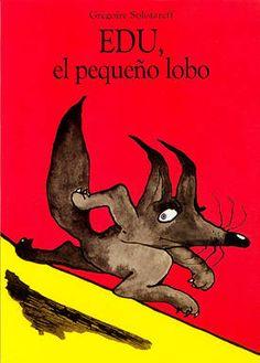 EDU, EL PEQUEÑO LOBO Grégoire Solotareff Tom, el conejito, y Edu, el pequeño lobo, se han conocido. Tom no tiene miedo de Edu. Pero... ¿Podrán ser los mejores amigos del mundo?