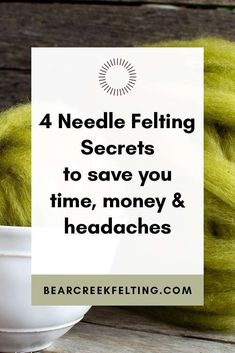 4 Needle Felting Secrets to Save you Time, Money and Headaches. The tools, techniques and supplies you need to implement to enhance your needle felting experience. Easy and cheap tips from fiber artist Teresa Perleberg of Bear Creek Felting.