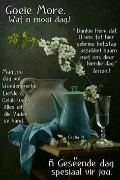 Wat ń mooi dag! Good Night Blessings, Morning Blessings, Good Morning Wishes, Lekker Dag, Evening Greetings, Goeie More, Goeie Nag, Afrikaans Quotes, Christian Messages