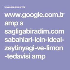 www.google.com.tr amp s sagligabiradim.com sabahlari-icin-ideal-zeytinyagi-ve-limon-tedavisi amp
