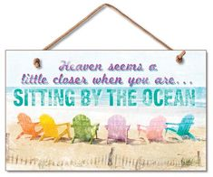 Heaven Seems A Little Closer When You Are ... Sitting By The Ocean