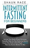 Free Kindle Book -   Intermittent Fasting For Beginners: Activate Your Body's Primal Hormones Naturally, Wake Up Your Endocrine System, Cleanse Your Body & Shed Weight FASTER Than Any Known Method To Man